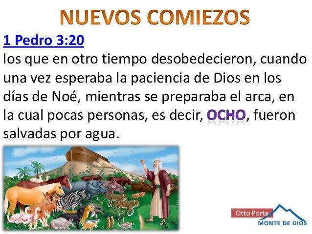 1 Pedro 3:20 los que en otro tiempo desobedecieron, cuando una vez esperaba la paciencia de Dios en los días de Noé, mient...