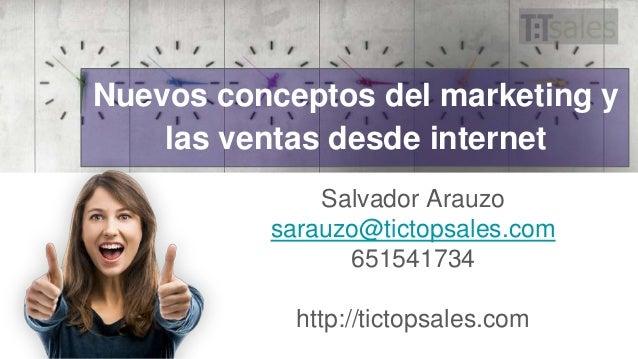Salvador Arauzo sarauzo@tictopsales.com 651541734 http://tictopsales.com Nuevos conceptos del marketing y las ventas desde...