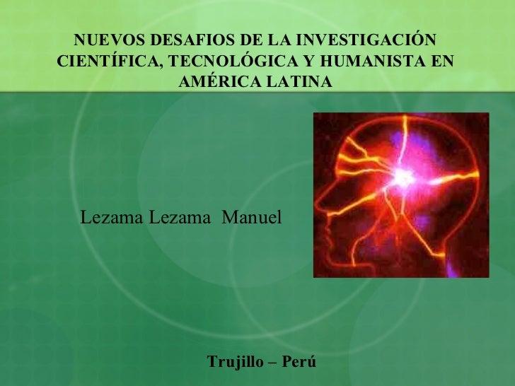 NUEVOS DESAFIOS DE LA INVESTIGACIÓN CIENTÍFICA, TECNOLÓGICA Y HUMANISTA EN AMÉRICA LATINA Lezama Lezama  Manuel  Trujillo ...