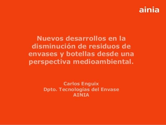 www.ainia.es 1 Nuevos desarrollos en la disminución de residuos de envases y botellas desde una perspectiva medioambiental...