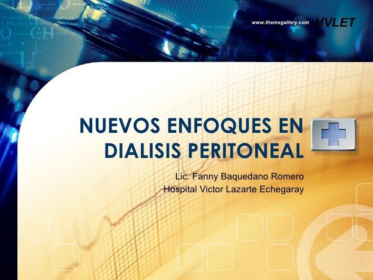 NUEVOS ENFOQUES EN DIALISIS PERITONEAL Lic. Fanny Baquedano Romero Hospital Victor Lazarte Echegaray www.themegallery.com