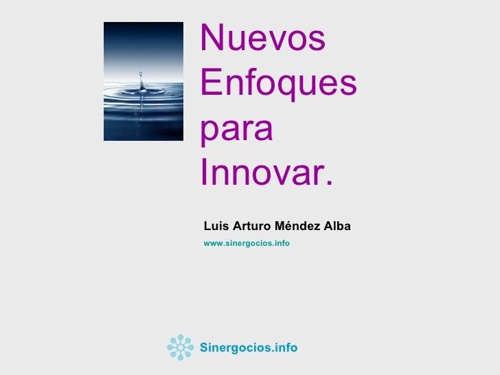 Nuevos Enfoques para Innovar. Luis Arturo Méndez Alba www.sinergocios.info Sinergocios.info