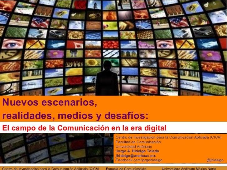 Nuevos escenarios,realidades, medios y desafíos:El campo de la Comunicación en la era digital                             ...