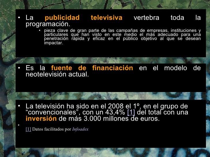 <ul><li>La  publicidad televisiva  vertebra toda la programación. </li></ul><ul><ul><ul><li>pieza clave de gran parte de l...