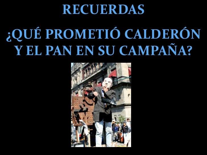 RECUERDAS<br />¿QUÉ PROMETIÓ CALDERÓN Y EL PAN EN SU CAMPAÑA?<br />