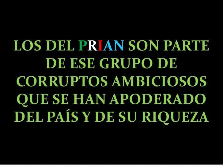 LOS DEL PRIANSON PARTE DE ESE GRUPO DE CORRUPTOS AMBICIOSOS QUE SE HAN APODERADO DEL PAÍS Y DE SU RIQUEZA<br />