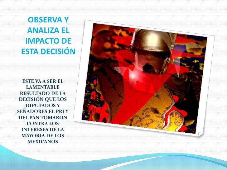 OBSERVA Y ANALIZA EL IMPACTO DE ESTA DECISIÓN<br />ÉSTE VA A SER EL  LAMENTABLE RESULTADO DE LA DECISIÓN QUE LOS DIPUTADOS...