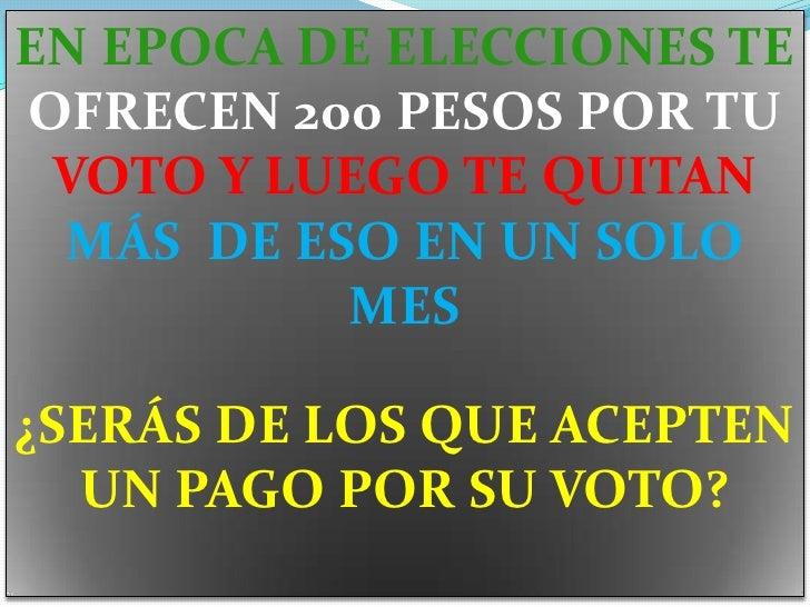 EN EPOCA DE ELECCIONES TE OFRECEN 200 PESOS POR TU VOTO Y LUEGO TE QUITAN MÁS  DE ESO EN UN SOLO MES<br />¿SERÁS DE LOS QU...