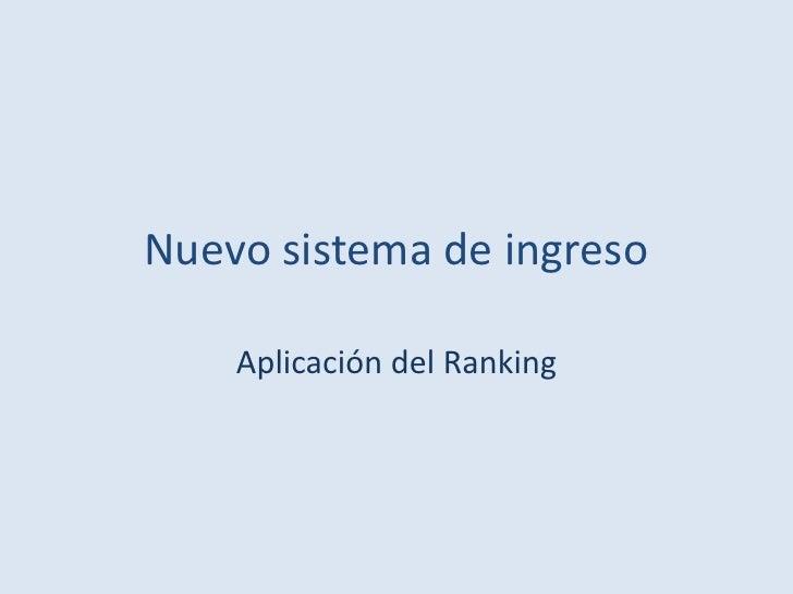 Nuevo sistema de ingreso    Aplicación del Ranking
