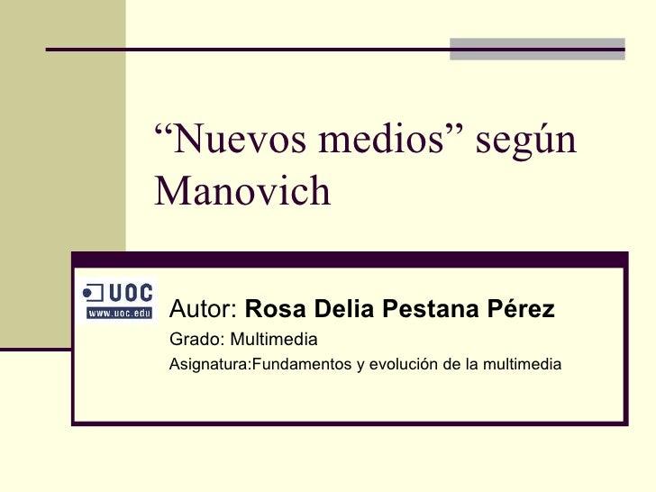 """"""" Nuevos medios"""" según Manovich Autor:  Rosa Delia Pestana Pérez Grado: Multimedia Asignatura:Fundamentos y evolución de l..."""
