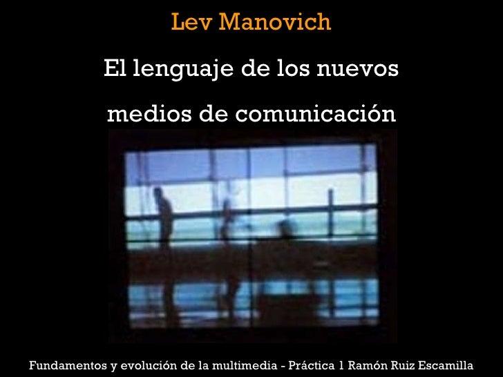 Lev Manovich El lenguaje de los nuevos medios de comunicación Fundamentos y evolución de la multimedia - Práctica 1 Ramón ...