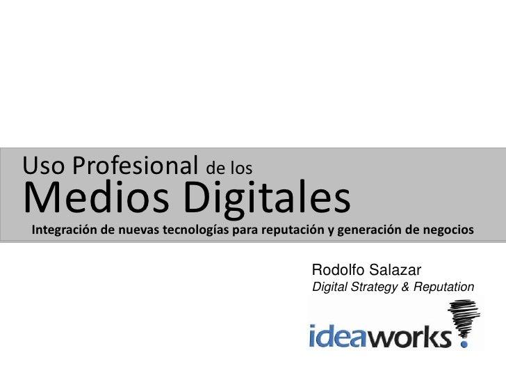 Uso Profesional de losMedios DigitalesIntegración de nuevas tecnologías para reputación y generación de negocios          ...
