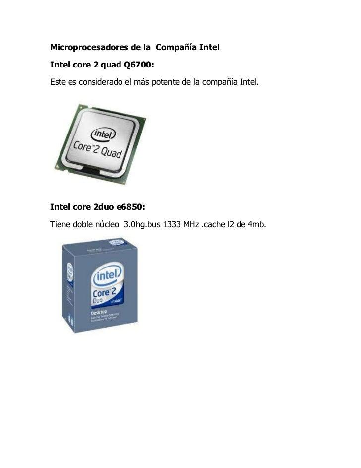 Microprocesadores de la  Compañía Intel<br />Intel core 2 quad Q6700:<br /> Este es considerado el más potente de la compa...