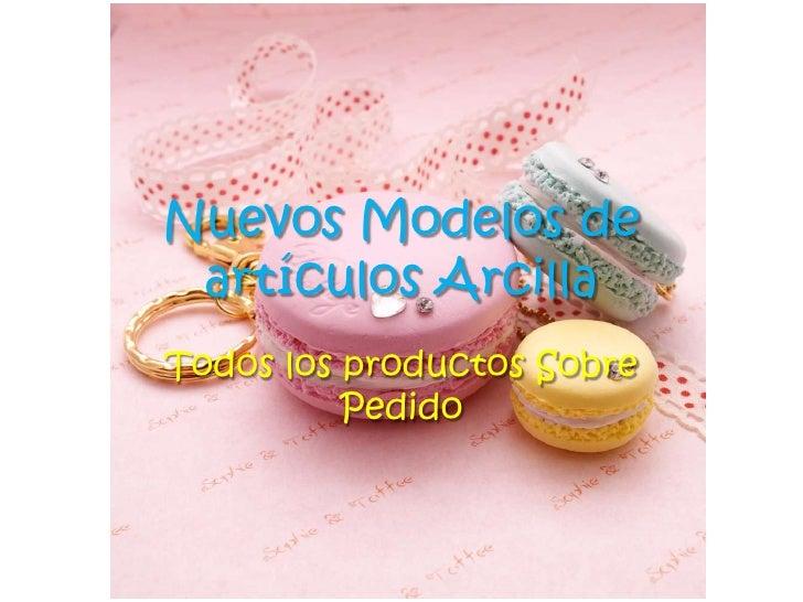 Nuevos Modelos de artículos Arcilla<br />Todos los productos Sobre Pedido<br />