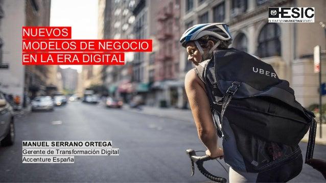 NUEVOS MODELOS DE NEGOCIO EN LA ERA DIGITAL MANUEL SERRANO ORTEGA Gerente de Transformación Digital Accenture España