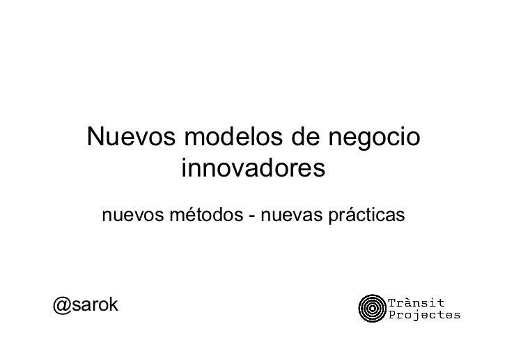 Nuevos modelos de negocio          innovadores    nuevos métodos - nuevas prácticas@sarok
