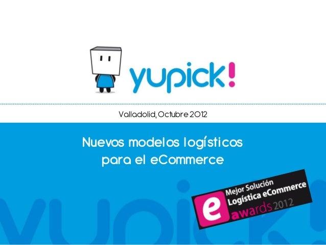 Valladolid, Octubre 2012Nuevos modelos logísticos   para el eCommerce