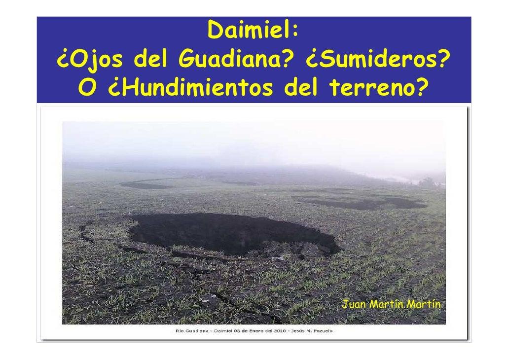 Daimiel: ¿Ojos del Guadiana? ¿Sumideros?  O ¿Hundimientos del terreno?                                  Juan Martín Martín...