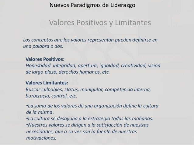 Nuevos Paradigmas de Liderazgo Valores Positivos y Limitantes Los conceptos que los valores representan pueden definirse e...