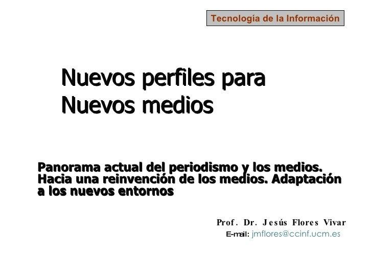 Panorama actual del periodismo y los medios. Hacia una reinvención de los medios. Adaptación a los nuevos entornos Prof. D...
