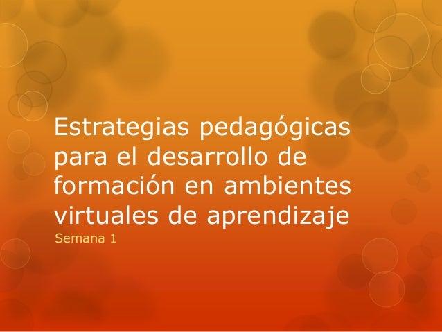 Estrategias pedagógicas para el desarrollo de formación en ambientes virtuales de aprendizaje Semana 1
