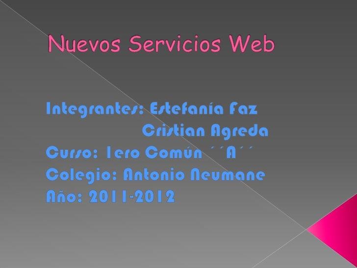 Nuevos Servicios Web<br />Integrantes: Estefanía Faz<br />                     Cristian Agreda<br />Curso: 1ero Común ´´A´...