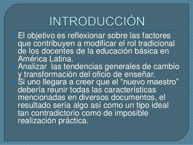  El  objetivo es reflexionar sobre las factores que contribuyen a modificar el rol tradicional de los docentes de la educ...