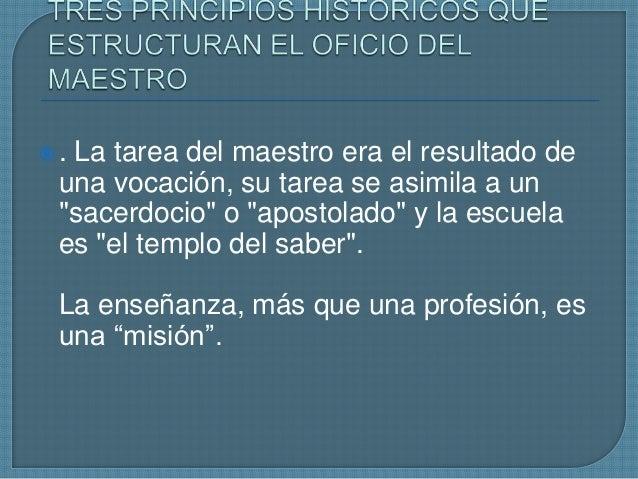 """.  La tarea del maestro era el resultado de una vocación, su tarea se asimila a un """"sacerdocio"""" o """"apostolado"""" y la escue..."""
