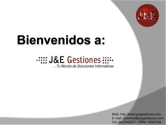 -- Web: http://www.jyegestiones.com E-mail: informes@jyegestiones.com Cel.:94-2143977 / RPM: *0020784