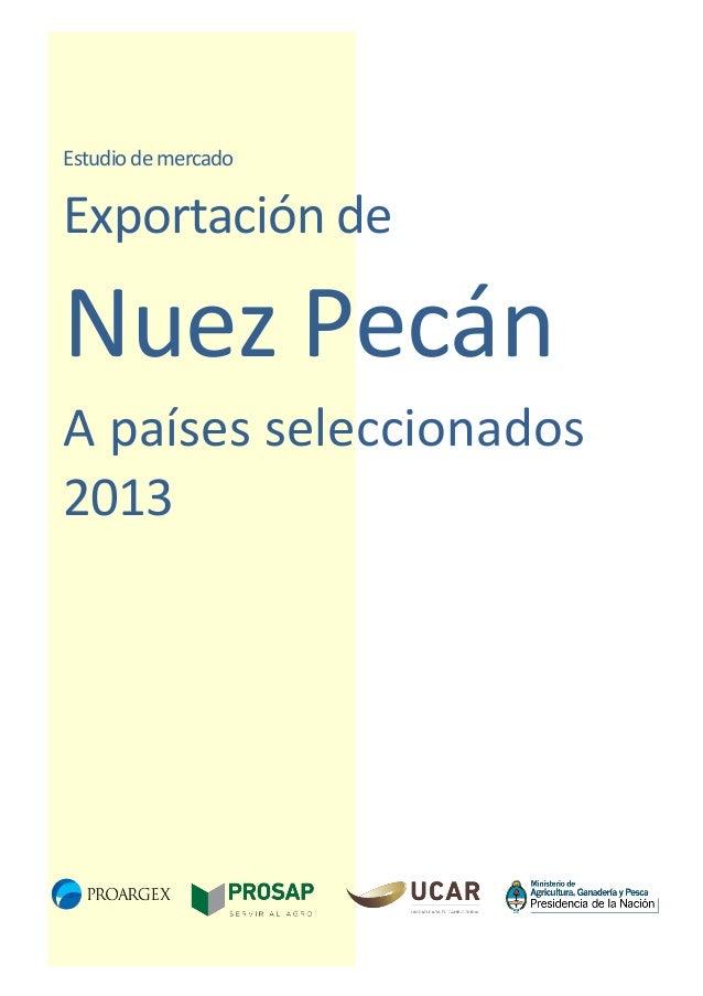 Estudio de mercado  Exportación de  Nuez Pecán A países seleccionados 2013