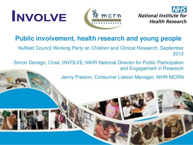 Public involvement, health research and young people Nuffield Council Working Party on Children and Clinical Research, Sep...