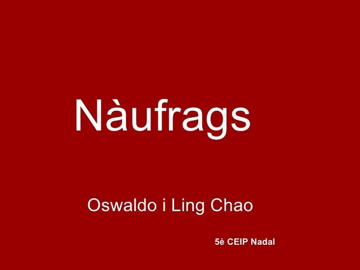 Nàufrags Oswaldo i Ling Chao 5è CEIP Nadal