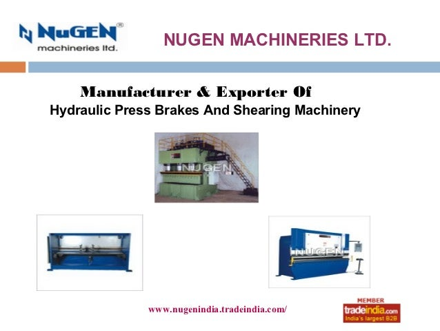 NUGEN MACHINERIES LTD.    Manufacturer & Exporter OfHydraulic Press Brakes And Shearing Machinery              www.nugenin...