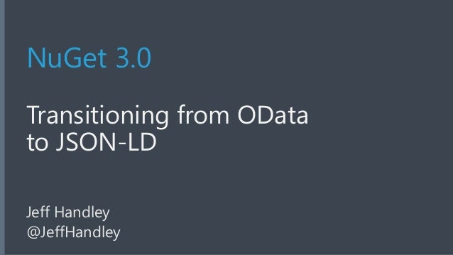 NuGet 3.0  Transitioning from OData  to JSON-LD  Jeff Handley  @JeffHandley