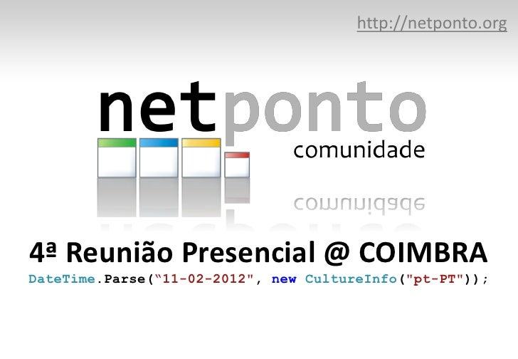 """http://netponto.org4ª Reunião Presencial @ COIMBRADateTime.Parse(""""11-02-2012"""", new CultureInfo(""""pt-PT""""));"""