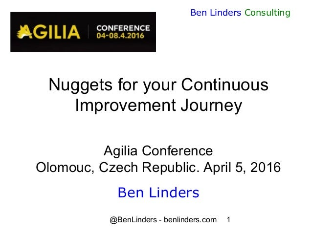 @BenLinders - benlinders.com 1 Ben Linders Consulting Nuggets for your Continuous Improvement Journey Agilia Conference Ol...