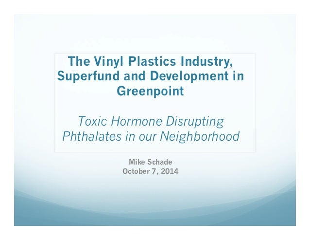 The Vinyl Plastics Industry,  Superfund and Development in  Greenpoint  Toxic Hormone Disrupting  Phthalates in our Neighb...