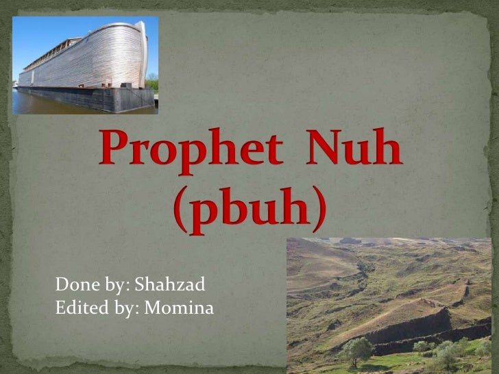 Prophet Nuh(pbuh)<br />Done by: Shahzad<br />Edited by: Momina<br />