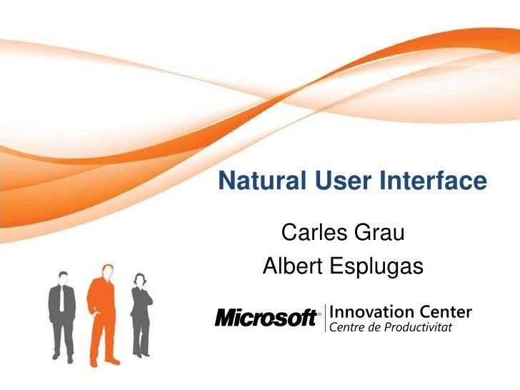 Natural User Interface      Carles Grau    Albert Esplugas