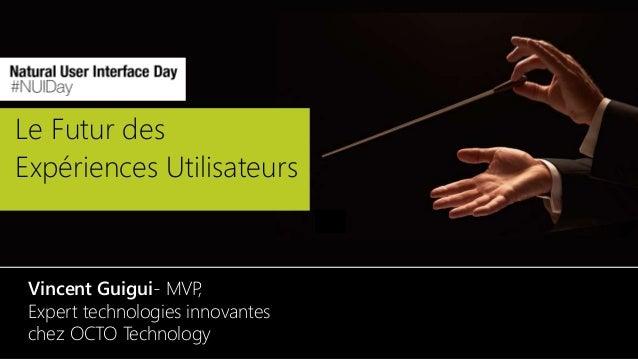 Le Futur des Expériences Utilisateurs Vincent Guigui- MVP, Expert technologies innovantes chez OCTO Technology