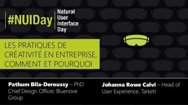 LES PRATIQUES DE CRÉATIVITÉ EN ENTREPRISE, COMMENT ET POURQUOI Pathum Bila-Deroussy – PhD Chief Design Officer, Bluenove G...