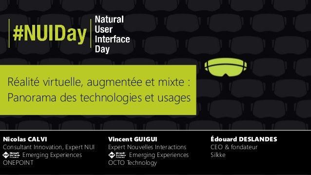Réalité virtuelle, augmentée et mixte : Panorama des technologies et usages Nicolas CALVI Consultant Innovation, Expert NU...