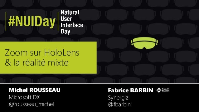 Zoom sur HoloLens & la réalité mixte Michel ROUSSEAU Microsoft DX @rousseau_michel Fabrice BARBIN Synergiz @fbarbin