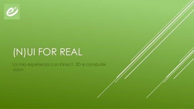 (N)UI FOR REALLa mia esperienza con Kinect, 3D e computervision