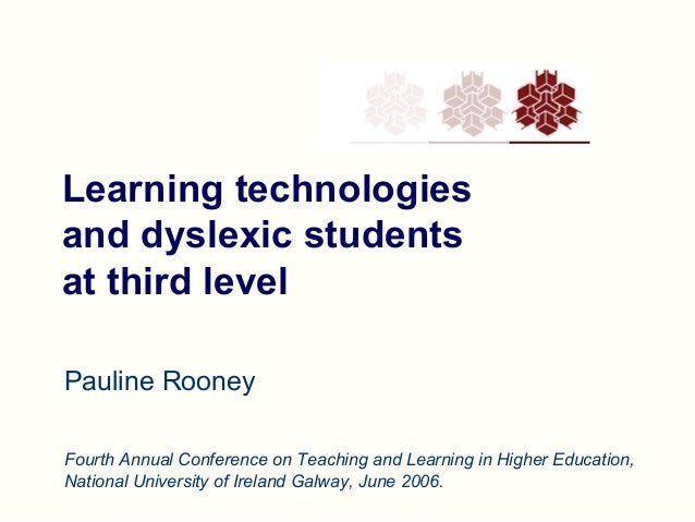 Learning technologies and dyslexic students at third level Pauline Rooney Fourth Annual Conference on Teaching and Learnin...