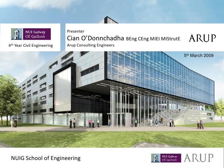 Presenter                             Cian O'Donnchadha BEng CEng MIEI MIStrutE4th Year Civil Engineering   Arup Consultin...