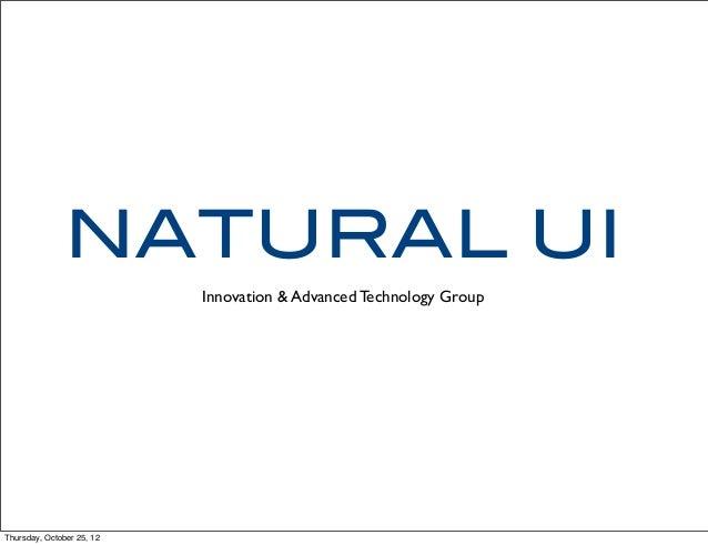 NATURAL UI Innovation & Advanced Technology Group Thursday, October 25, 12