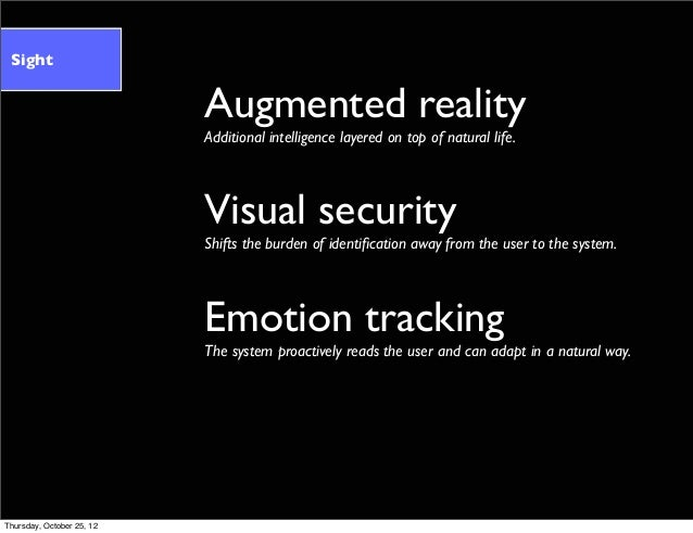 Augmented reality Additional intelligence layered on top of natural life. Visual security Shifts the burden of identificati...