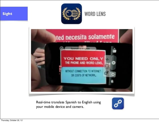 Real-time translate Spanish to English using your mobile device and camera. Sight Thursday, October 25, 12