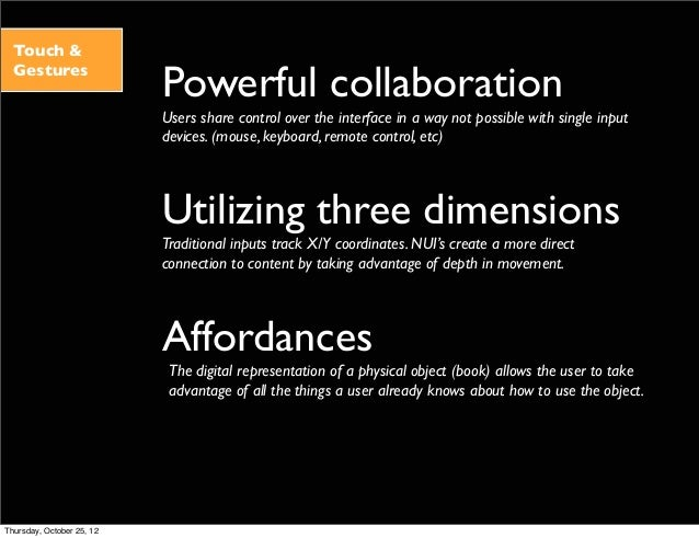 Touch & Gestures Powerful collaboration Users share control over the interface in a way not possible with single input dev...